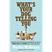 What's Your Dog Telling You? Australia's best-known dog communicator: ex plains your dog's behaviour