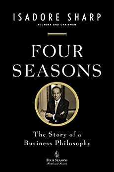 Four Seasons: The Story of a Business Philosophy by [Sharp, Isadore]