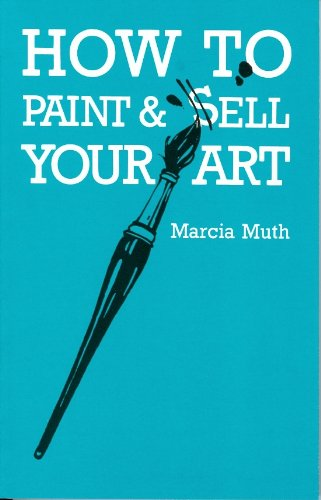 How to Paint and Sell Your Art por Marcia Muth