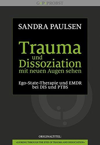 Trauma und Dissoziation mit neuen Augen sehen: Ego-State-Therapie und EMDR bei DIS und PTBS