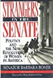 Strangers in the Senate : Politics and the New Revolution of Women in America, Boxer, Barbara and Boxer, Nicole, 1882605063