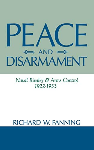 Peace And Disarmament: Naval Rivalry and Arms Control, 1922-1933 (Use And Misuse Of Science And Technology)