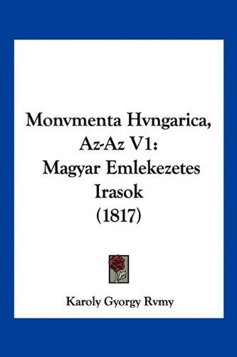 Read Online Monvmenta Hvngarica, Az-Az V1: Magyar Emlekezetes Irasok (1817) ebook