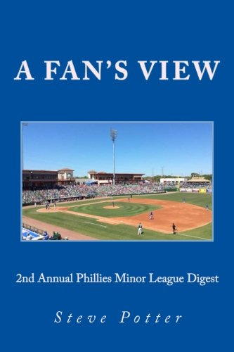2nd Annual Phillies Minor League Digest: A Fan's View (Phillies Minor League Annual Digests) ()