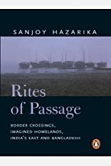Rites Of Passage: Border Corssisngs, Imagined Homelands, India's East and Bangladesh Kindle Edition