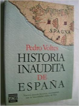 Historia inaudita de España: tópicos, falsedades y sandeces de nuestra crónic...: Amazon.es: VOLTES, Pedro.-: Libros