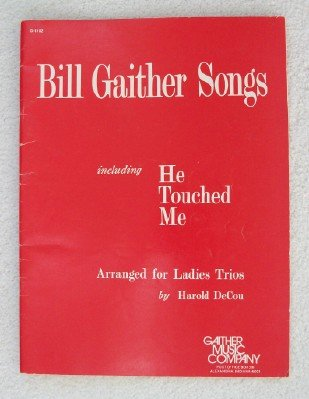 Bill Gaither Songs: Including He Touched Me; For Laties Trios