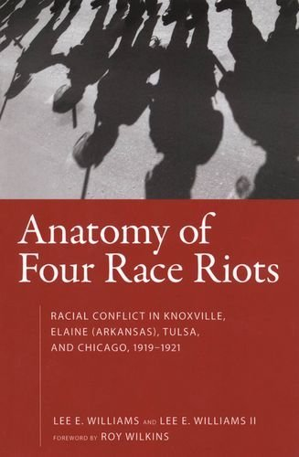 Riots: Racial Conflict in Knoxville, Elaine (Arkansas), Tulsa, and Chicago, 1919-1921: Racial Conflict in Knoxville, Elaine (Arkansas), Tulsa and Chicago, 1919-1921 ()