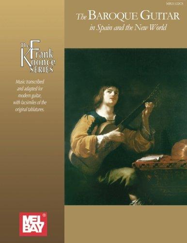 The Baroque Guitar In Spain and the New World: Gaspar Sanz, Antonio de Santa Cruz, Francisco Guerau, Santiago de Murcia by Mel Bay Publications, Inc,