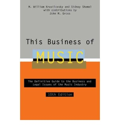 [ This Business of Music: The Definitive Guide to the Music Industry Krasilovsky, M. William ( Author ) ] { Hardcover } 2007