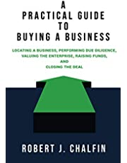 A Practical Guide to Buying a Business: Locating a Business, Performing Due Diligence, Valuing the Enterprise, Raising Funds, and Closing the Deal