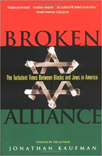Broken Alliance: The Turbulent Times Between Blacks and Jews in America by Jonathan Kaufman (2007-07-01)