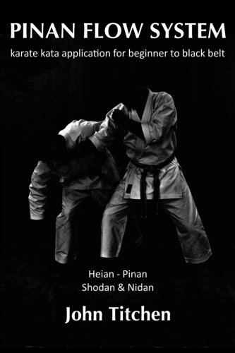 Pinan Flow System: Heian - Pinan Shodan & Nidan: karate kata application for beginner to black belt (Volume 1) PDF