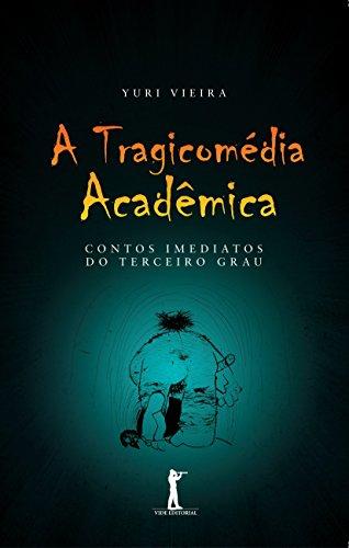 A Tragicomédia Acadêmica. Contos Imediatos do Terceiro Grau