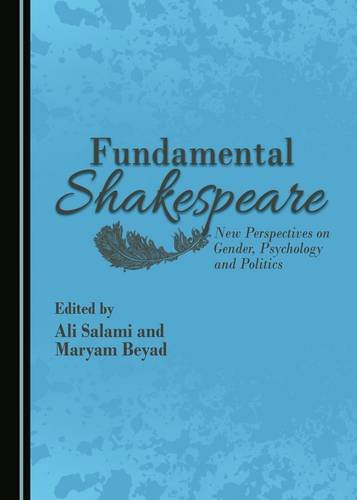 Fundamental Shakespeare: New Perspectives on Gender, Psychology and Politics by Cambridge Scholars Publishing