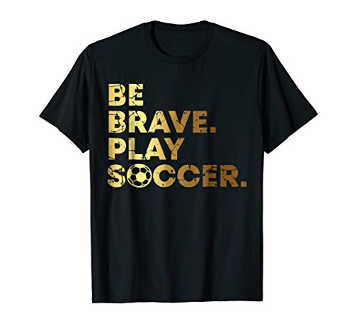Soccer Be Brave Play Soccer Father's Day Gift T-Shirt (Best Soccer Defenders Ever)
