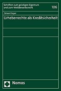 Urheberrechte ALS Kreditsicherheit (Schriften Zum Geistigen Eigentum Und Zum Wettbewerbsrecht) (German Edition)