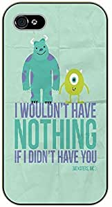 iPhone 4 / 4s I wouldn't have nothing if I didn't have you - black plastic case / Inspirational and motivational, monsters, inc
