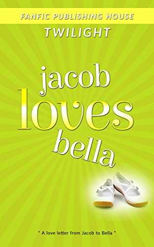 Twilight Jacob Loves Bella (Twilight Fans Series Book 3)