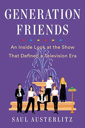 Generation Friends: An Inside Look at the Show That Defined a Television Era (Friends Television)