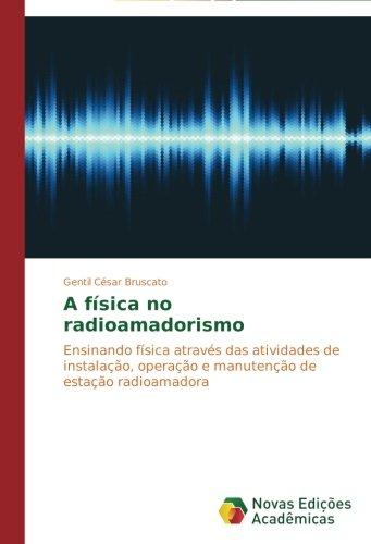 A física no radioamadorismo: Ensinando física através das atividades de instalação, operação e manutenção de estação radioamadora (Portuguese Edition) ebook