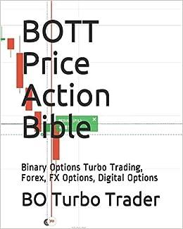 BOTT Price Action Bible: Binary Options Turbo Trading, Forex, FX Options, Digital Options: Amazon.es: BO Turbo Trader: Libros en idiomas extranjeros