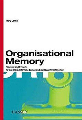 Organisational Memory: Konzepte und Systeme für das organisatorische Lernen und das Wissensmanagement