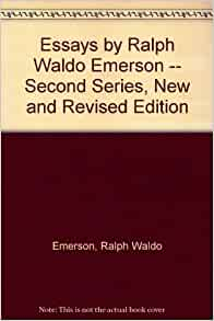 essays by emerson second series Ralph waldo emerson essays: second series [1844] the poet web study text by ellen moore, 1999 and ann woodlief, 2002, virginia commonwealth university.