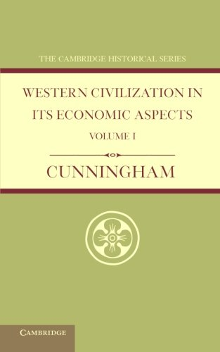 Western Civilization in its Economic Aspects: Volume 1, Ancient Times (Cambridge Historical Series)