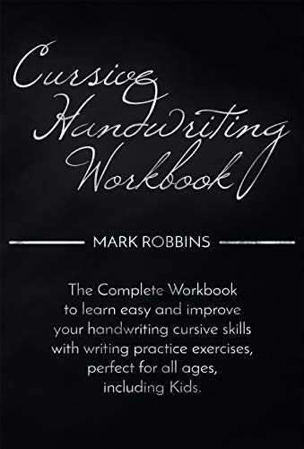 Cursive Handwriting Workbook: The Complete Workbook to Easily Learn and Improve Your Cursive Handwriting Skills, with Writing Practice Exercises Perfect for all Ages Including Kids (English Edition)
