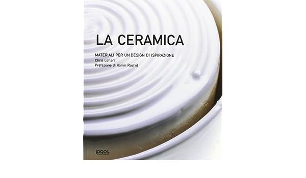 La ceramica. Materiali per un design di ispirazione. Ediz. illustrata: Amazon.es: Chris Lefteri, Karim Rashid: Libros en idiomas extranjeros