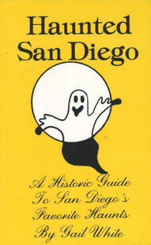 Haunted San Diego: A Historic Guide to San Diego's Favorite Haunts