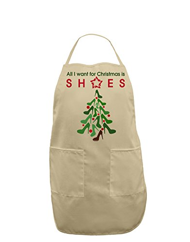 TooLoud All I want for Christmas is Shoes Adult Apron - Stone - One-Size from TooLoud