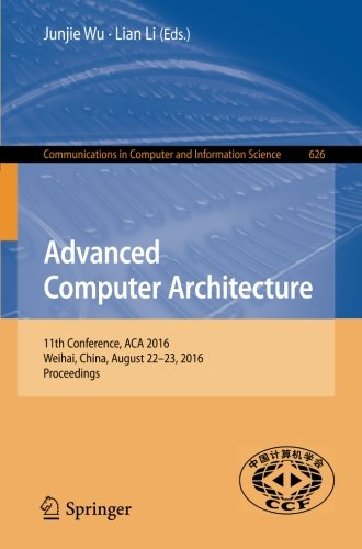 Advanced Computer Architecture: 11th Conference, ACA 2016, Weihai, China, August 22-23, 2016, Proceedings (Communications in Computer and Information Science)