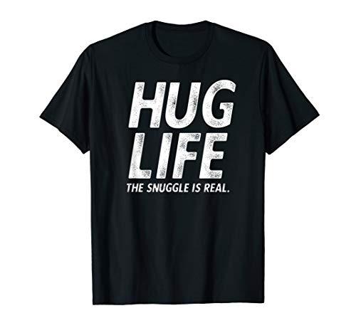 Hug Life the Snuggle is Real Cute Hugs Joke T-Shirt