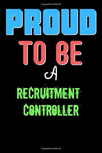 Proud To Be A Recruitment Controller  - Cute Recruitment Controller Writing Journals & Notebook Gift Ideas: Lined Notebook / Journal Gift, 120 Pages, 6x9, Soft Cover, Matte Finish
