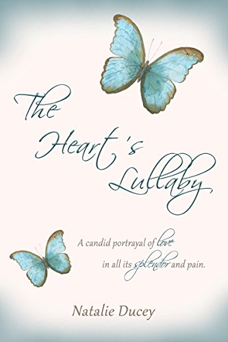 The Heart's Lullaby: A candid portrayal of love in all its splendor and pain by [Ducey, Natalie]