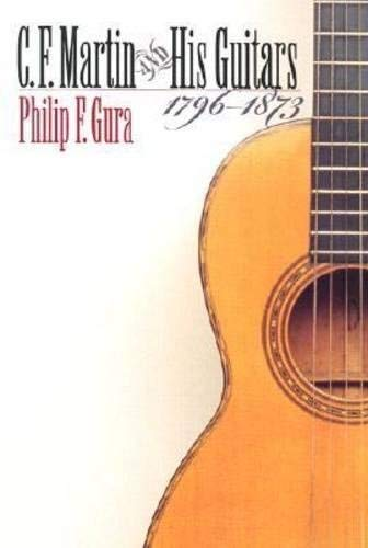[C. F. Martin and His Guitars, 1796-1873 (H. Eugene and Lillian Youngs Lehman Series)] [Author: Philip F. Gura] [September, 2003]