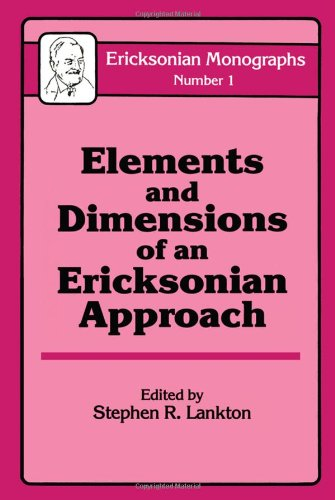 Elements And Dimensions Of An Ericksonian Approach (Ericksonian Monographs)