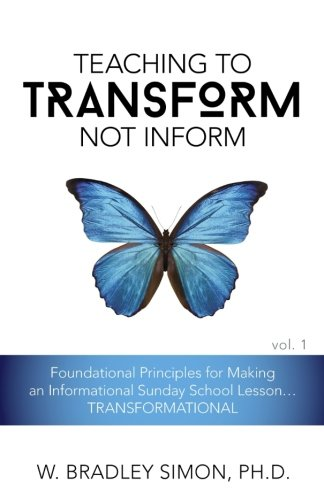 Teaching to Transform Not Inform 1: Foundational Principles for Making an Informational Sunday School Lesson...TRANSFORMATIONAL (Sunday School Teacher Training)