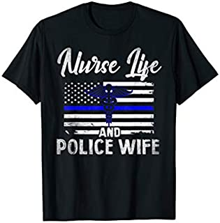 Best Gift Vintage Nurses and Police  Nurse Life Police Wife Need Funny TShirt / S - 5Xl
