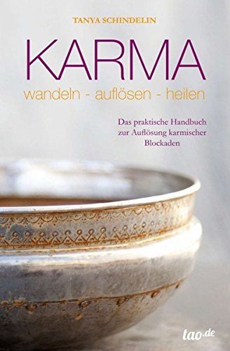 Karma - wandeln-auflösen-heilen: Das praktische Handbuch zur Auflösung karmischer Blockaden
