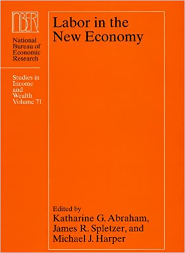Labor in the New Economy: 71 (National Bureau of Economic Research Studies in Income and Wealth)