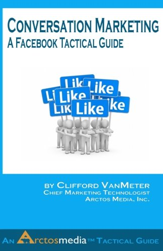Conversation Marketing: A Facebook Tactical Guide (An Arctos Media Tactical Guide) (Volume 2) pdf
