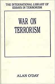 "purpose of the war on terror essay That day ""the united states government announced its intentions to begin a war on terrorism (or war on terror), a protracted struggle against terrorists and states that aid terrorists"" (war on terror."