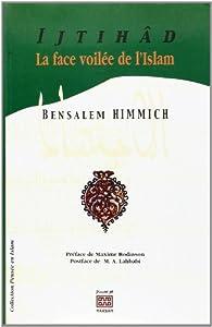 Ijtihâd : La face voilée de l'Islam par Bensalem Himmich