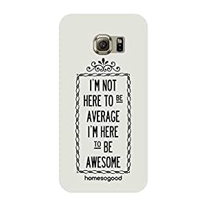 HomeSoGood I Am Here To Be Awesome Grey 3D Mobile Case For Samsung S6 Edge (Back Cover)
