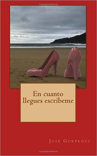 Amazon.com: En cuanto llegues, escribeme. (Spanish Edition) (9781503066816): Jose Gurpegui: Books