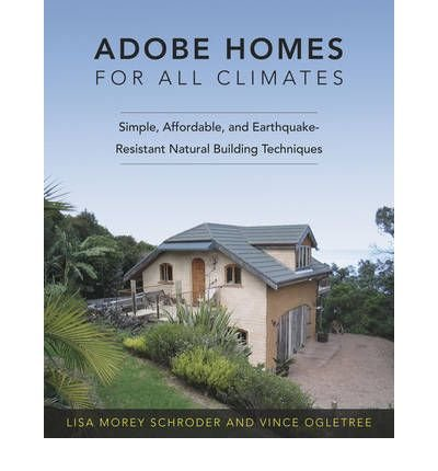 Read Online Adobe Homes for All Climates: Simple, Affordable and Earthquake-resistant Natural Building Techniques (Paperback) - Common pdf