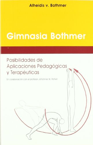 La gimnasia Bothmer : posibilidades de aplicaciones pedagógicas y terapéuticas por Alheidis von Bothmer,Joaquim R. Ardanaz,Eduardo B. Cestari